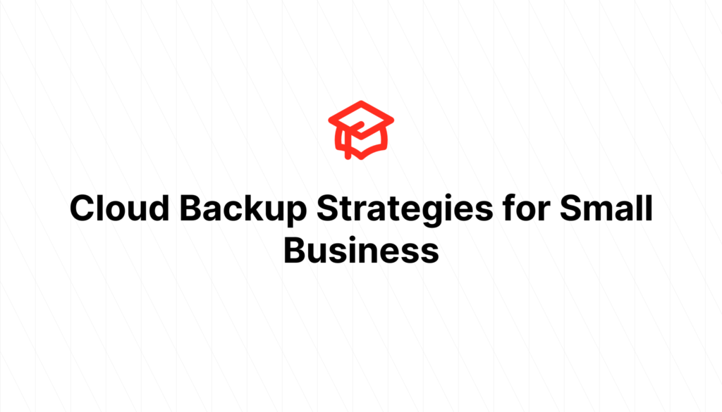 Cloud Backup Strategies for Small Business