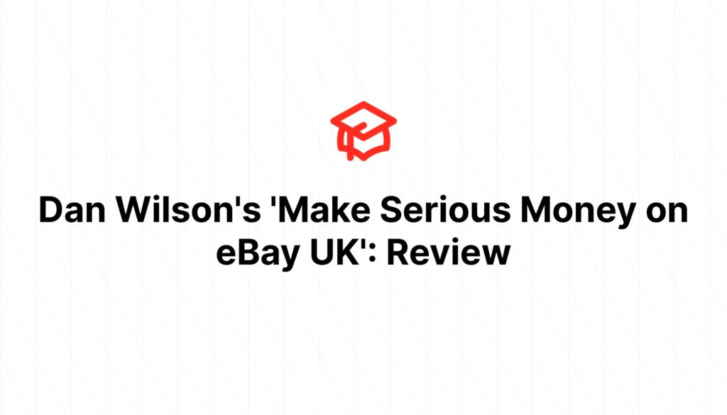 Dan Wilson's 'Make Serious Money on eBay UK': Review