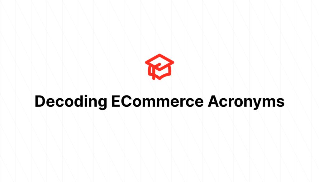 Decoding ECommerce Acronyms
