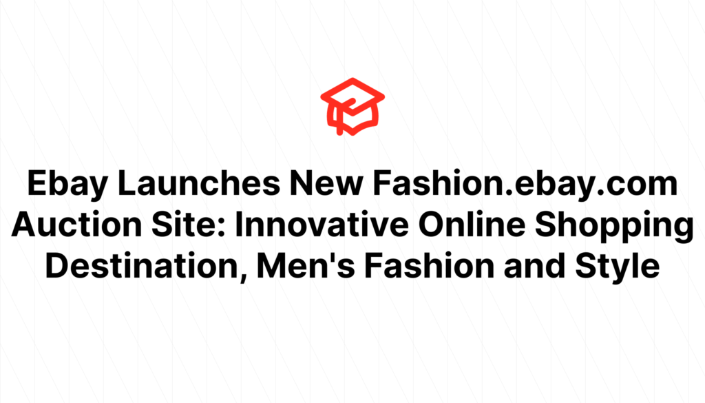 Ebay Launches New Fashion.ebay.com Auction Site: Innovative Online Shopping Destination, Men's Fashion and Style