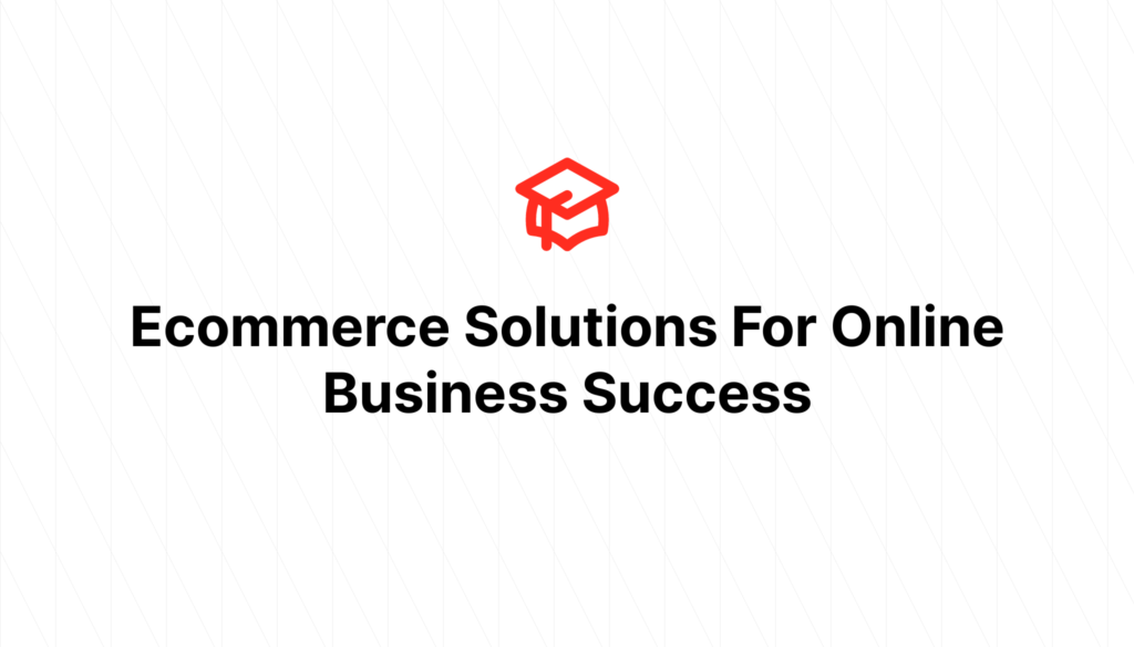 Ecommerce Solutions For Online Business Success