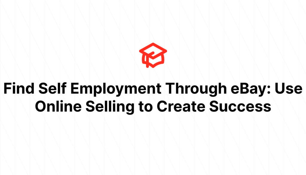 Find Self Employment Through eBay: Use Online Selling to Create Success