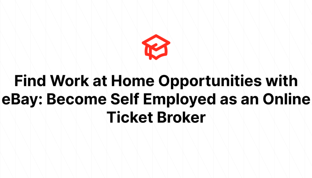 Find Work at Home Opportunities with eBay: Become Self Employed as an Online Ticket Broker