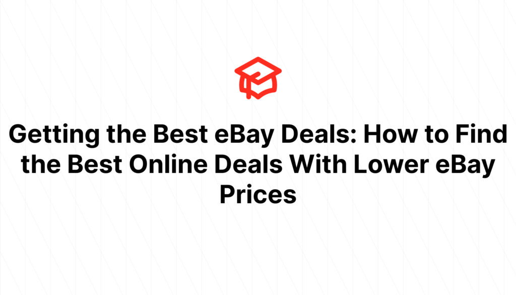 Getting the Best eBay Deals: How to Find the Best Online Deals With Lower eBay Prices