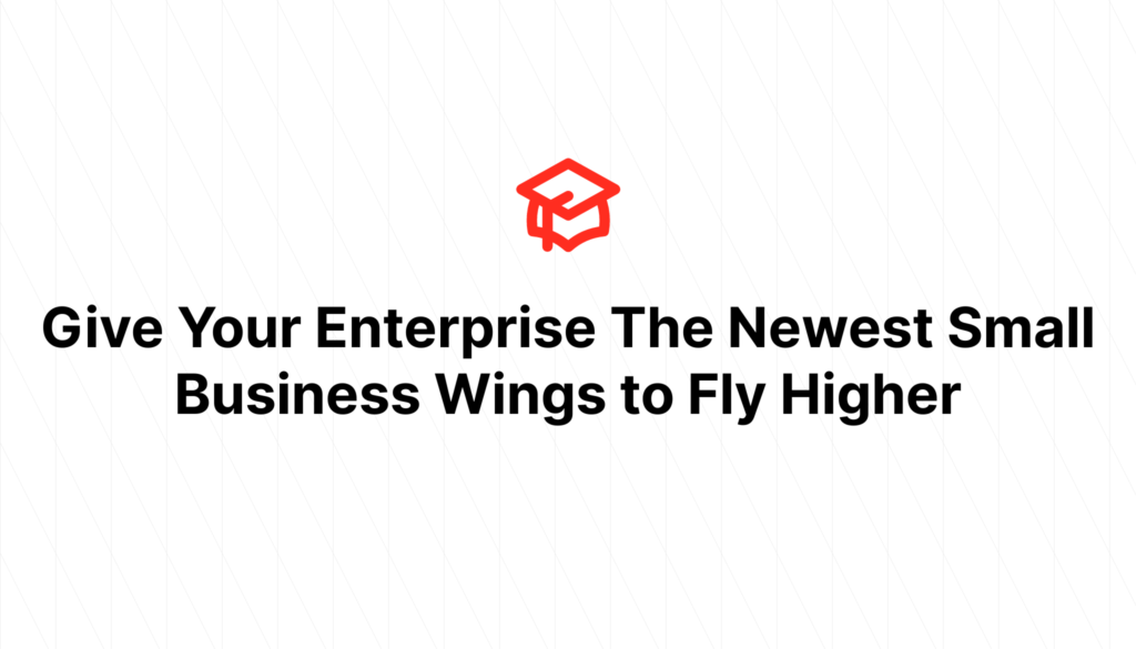 Give Your Enterprise The Newest Small Business Wings to Fly Higher