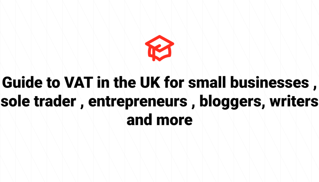 Guide to VAT in the UK for small businesses , sole trader , entrepreneurs , bloggers, writers and more