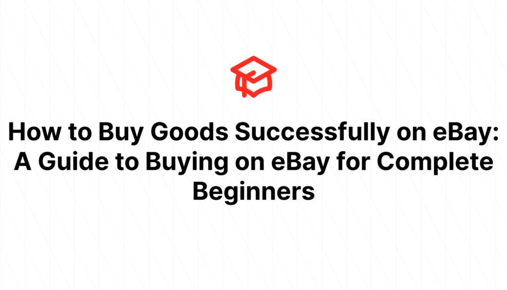 How to Buy Goods Successfully on eBay: A Guide to Buying on eBay for Complete Beginners