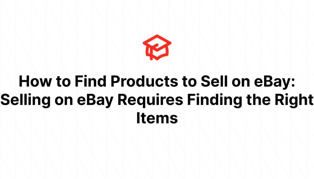 How to Find Products to Sell on eBay: Selling on eBay Requires Finding the Right Items