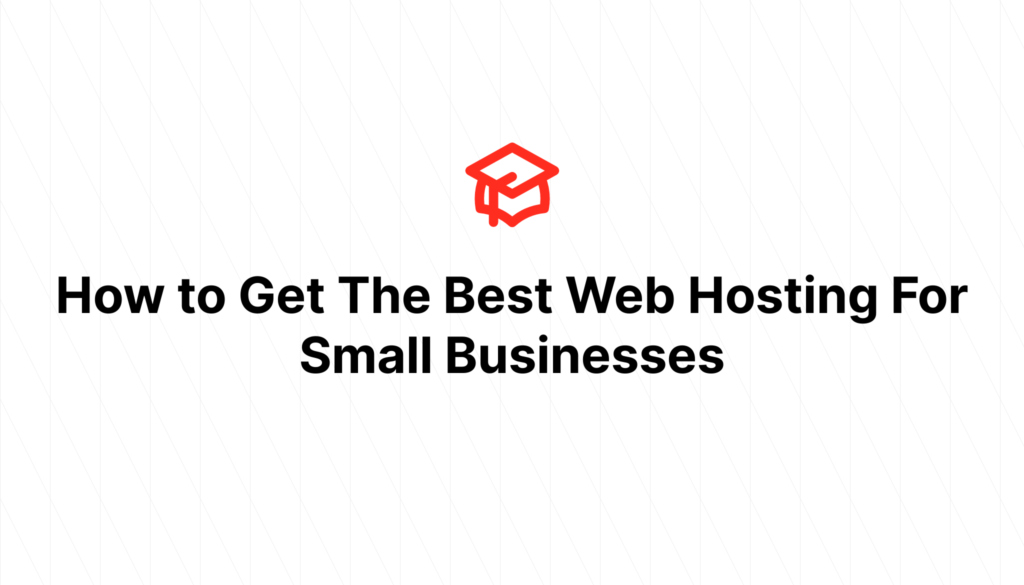 How to Get The Best Web Hosting For Small Businesses