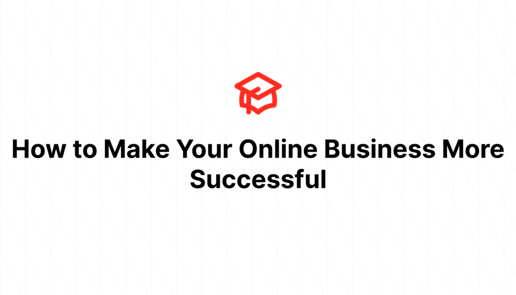 How to Make Your Online Business More Successful