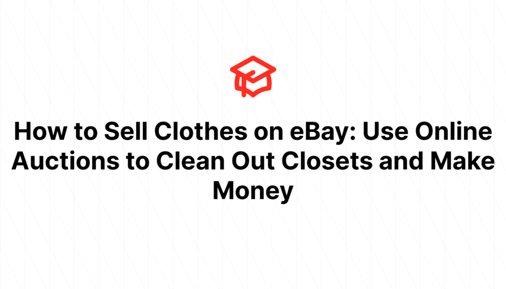 How to Sell Clothes on eBay: Use Online Auctions to Clean Out Closets and Make Money