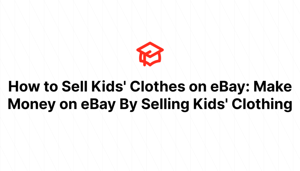 How to Sell Kids' Clothes on eBay: Make Money on eBay By Selling Kids' Clothing