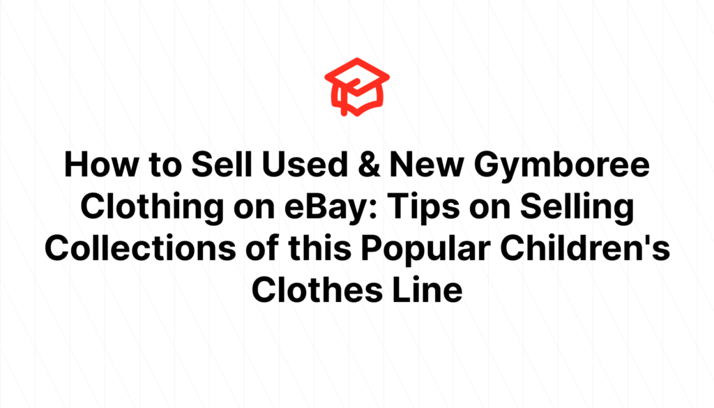 How to Sell Used & New Gymboree Clothing on eBay: Tips on Selling Collections of this Popular Children's Clothes Line