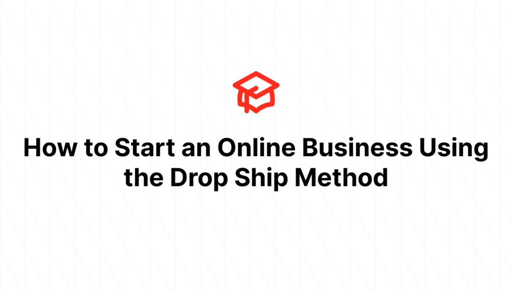 How to Start an Online Business Using the Drop Ship Method