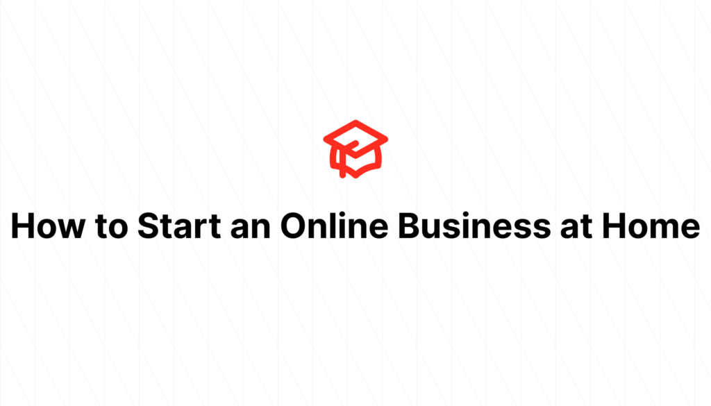 How to Start an Online Business at Home