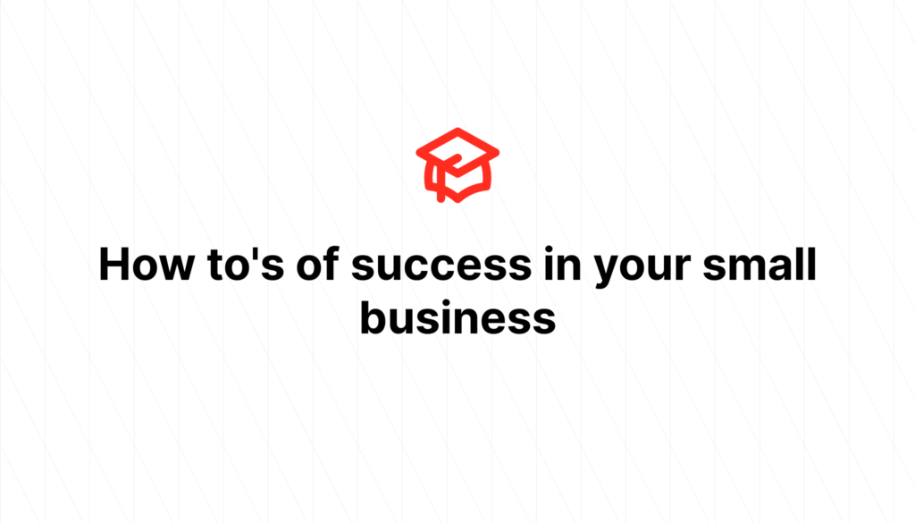 How to's of success in your small business