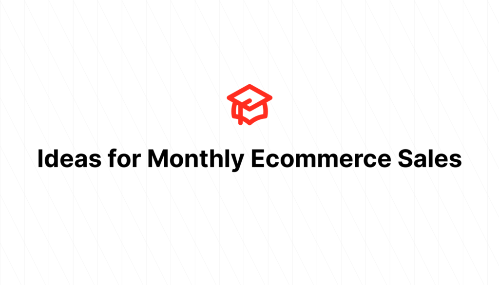 Ideas for Monthly Ecommerce Sales