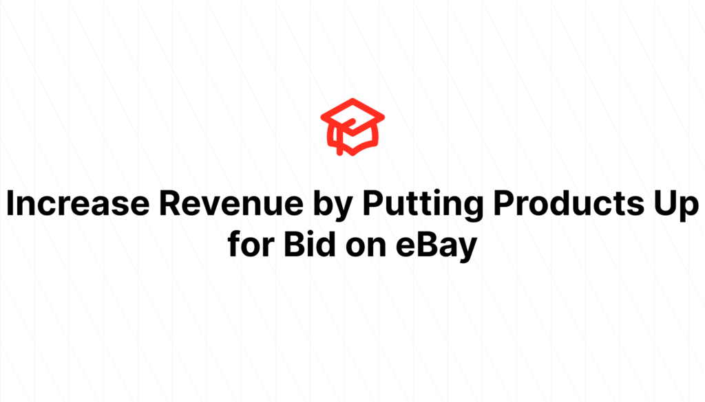 Increase Revenue by Putting Products Up for Bid on eBay