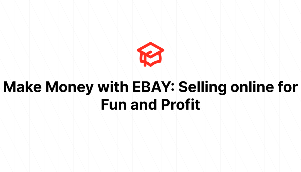 Make Money with EBAY: Selling online for Fun and Profit