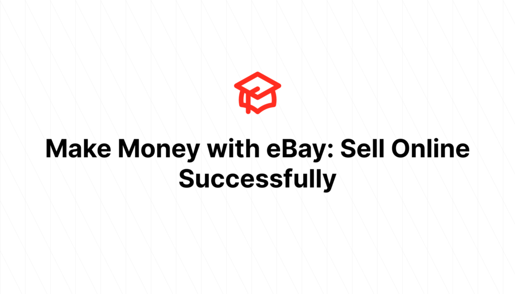 Make Money with eBay: Sell Online Successfully