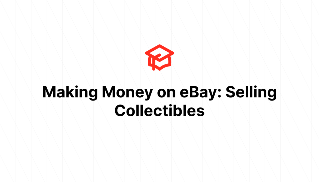 Making Money on eBay: Selling Collectibles