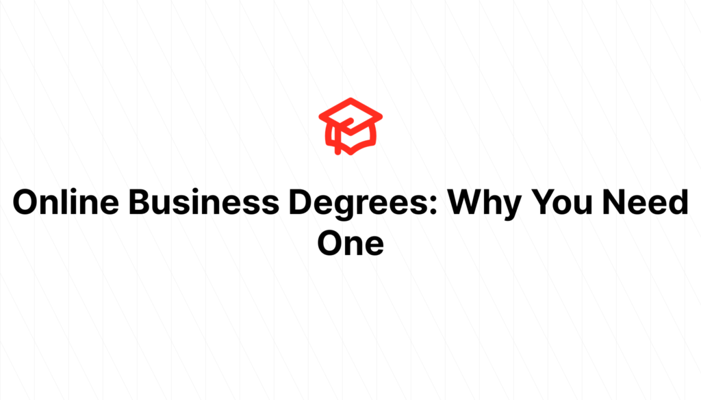 Online Business Degrees: Why You Need One