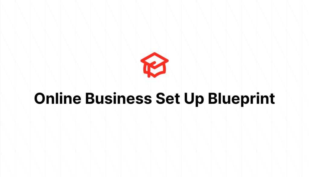 Online Business Set Up Blueprint