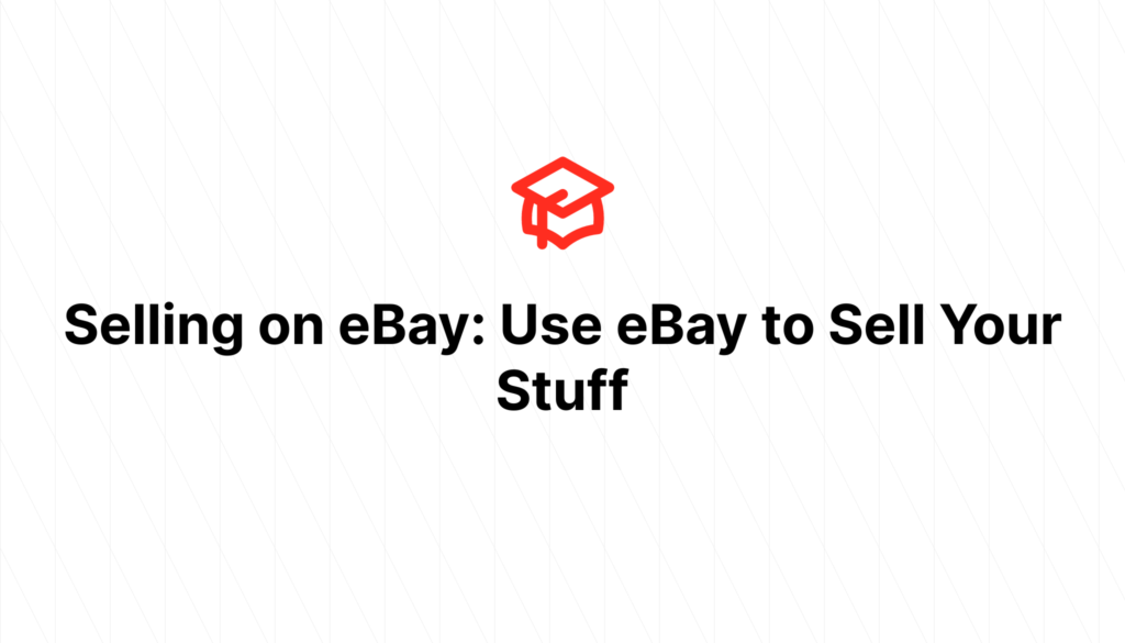 Selling on eBay: Use eBay to Sell Your Stuff
