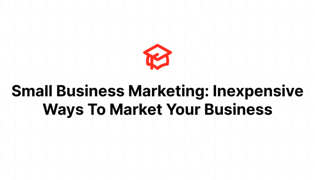 Small Business Marketing: Inexpensive Ways To Market Your Business