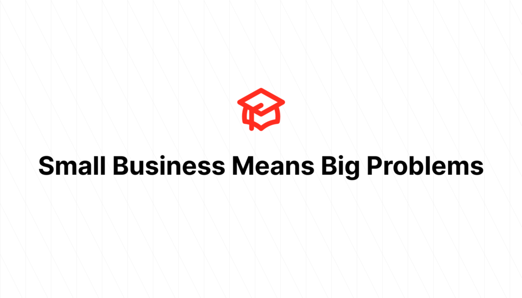 Small Business Means Big Problems
