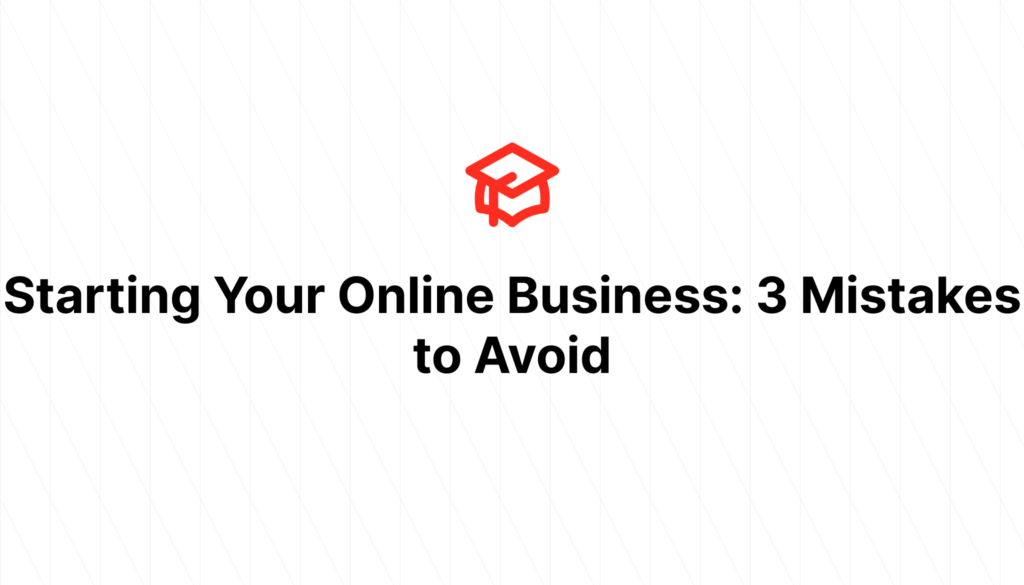 Starting Your Online Business: 3 Mistakes to Avoid