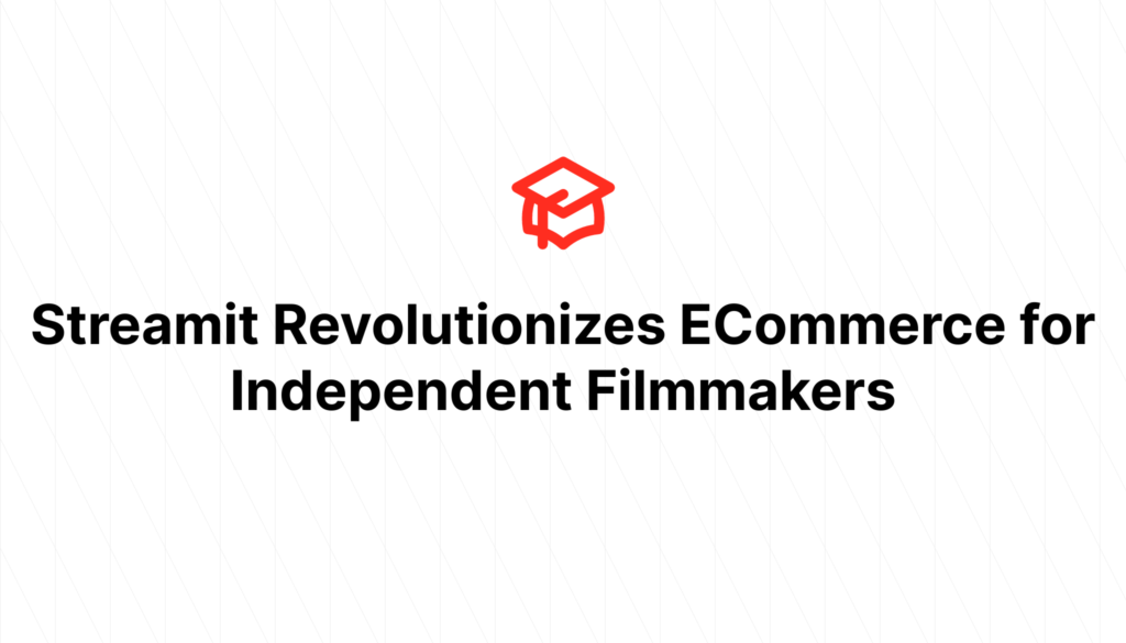Streamit Revolutionizes ECommerce for Independent Filmmakers