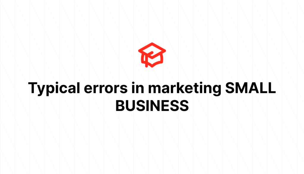 Typical errors in marketing SMALL BUSINESS