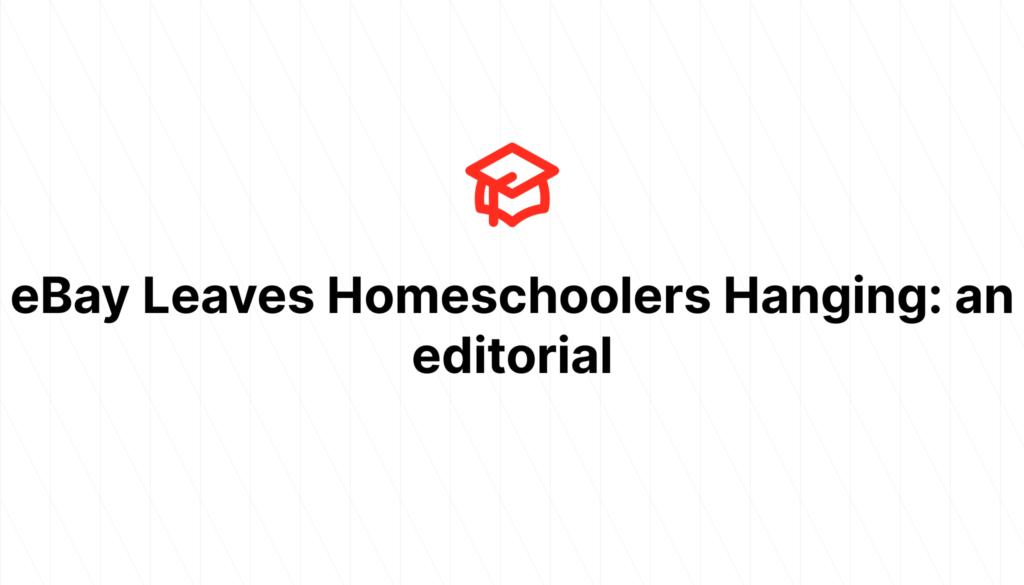 eBay Leaves Homeschoolers Hanging: an editorial