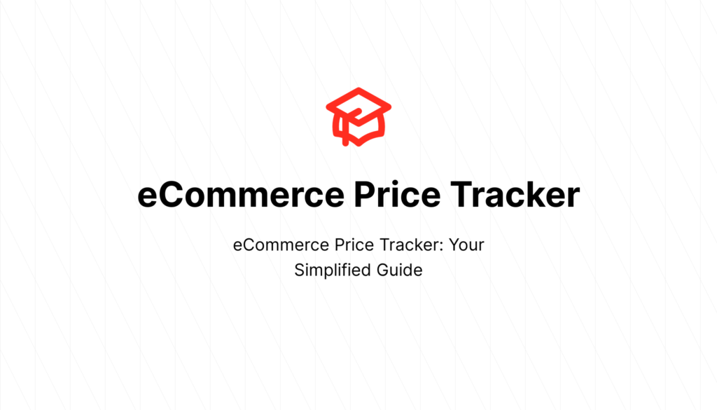 eCommerce Price Tracker: Your Simplified Guide